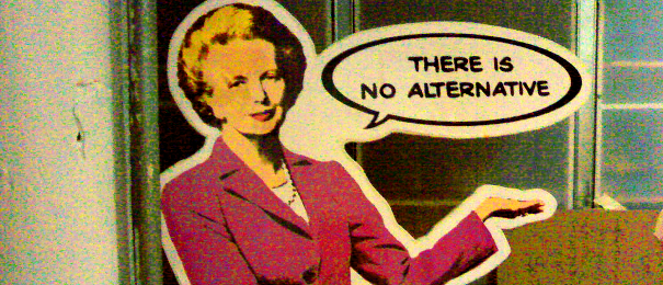 "Graffiti of Margaret Thatcher ""There is no alternative"""